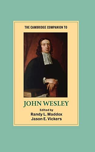 The Cambridge Companion to John Wesley: MADDOX, Randy L and Jason E. Vickers (eds)