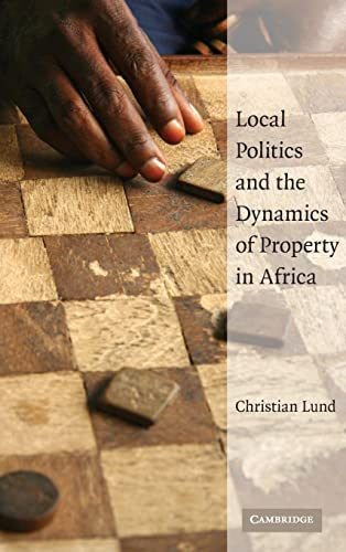 9780521886543: Local Politics and the Dynamics of Property in Africa