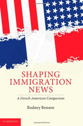 9780521887670: Shaping Immigration News: A French-American Comparison (Communication, Society and Politics)