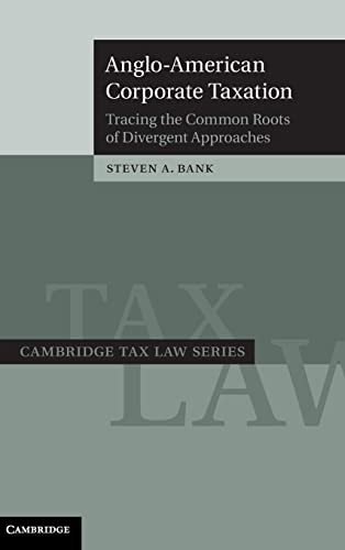 9780521887762: Anglo-American Corporate Taxation: Tracing the Common Roots of Divergent Approaches (Cambridge Tax Law Series)