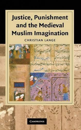 Justice, punishment and the medieval muslim imagination.: Lange, Christian.