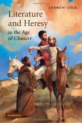 Literature and Heresy in the Age of Chaucer: Cole, Andrew