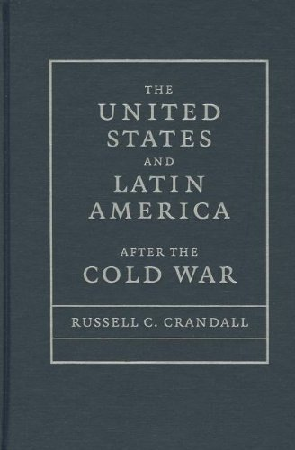 The United States and Latin America after the Cold War: Russell Crandall
