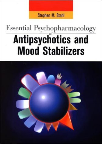 Essential Psychopharmacology of Antipsychotics and Mood Stabilizers: Stahl, Stephen M.