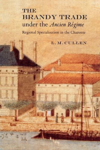 The Brandy Trade under the Ancien Regime: Cullen, L.M.