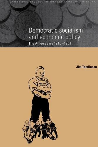 9780521892599: Democratic Socialism and Economic Policy: The Attlee Years, 1945-1951 (Cambridge Studies in Modern Economic History)