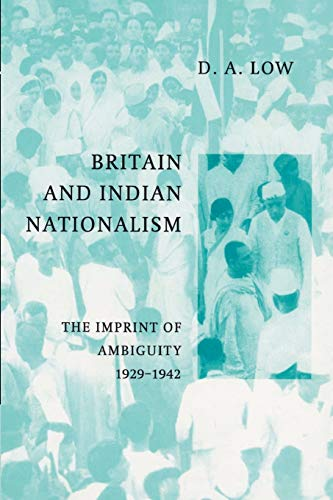 9780521892612: Britain and Indian Nationalism: The Imprint of Amibiguity 1929-1942