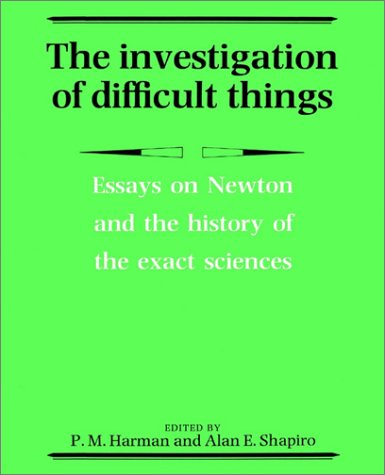 9780521892667: The Investigation of Difficult Things: Essays on Newton and the History of the Exact Sciences in Honour of D. T. Whiteside