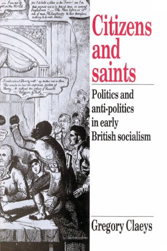 Citizens and Saints: Politics and Anti-Politics in Early British Socialism: Gregory Claeys