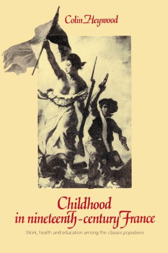 9780521892773: Childhood in Nineteenth-Century France: Work, Health and Education among the 'Classes Populaires'