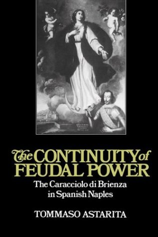 9780521893169: The Continuity of Feudal Power: The Caracciolo Di Brienza in Spanish Naples (Cambridge Studies in Early Modern History)