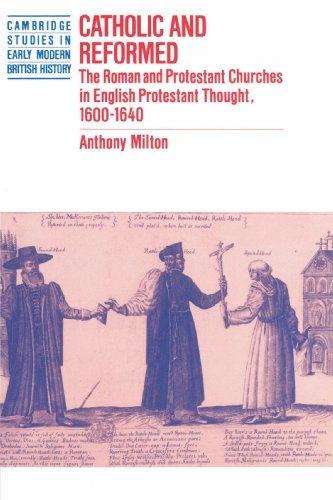 9780521893299: Catholic and Reformed: The Roman and Protestant Churches in English Protestant Thought, 1600-1640 (Cambridge Studies in Early Modern British History)
