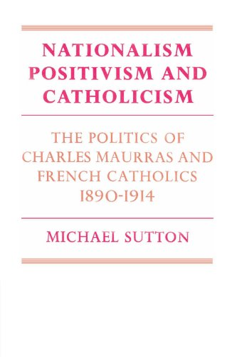 9780521893404: Nationalism, Positivism and Catholicism: The Politics of Charles Maurras and French Catholics 1890-1914 (Cambridge Studies in the History and Theory of Politics)