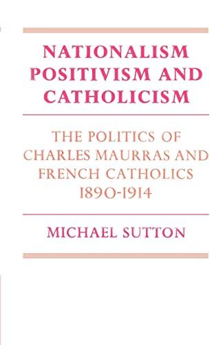 9780521893404: Nationalism, Positivism and Catholicism: The Politics of Charles Maurras and French Catholics 1890-1914