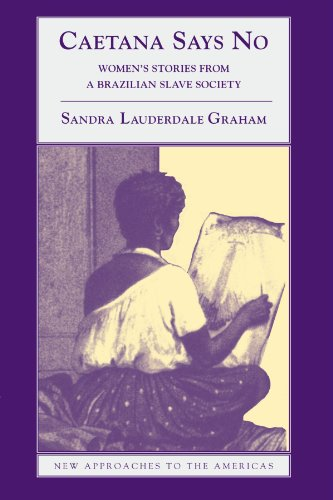 9780521893534: Caetana Says No: Women's Stories from a Brazilian Slave Society (New Approaches to the Americas)