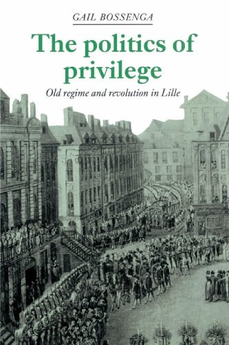 9780521893725: The Politics of Privilege: Old Regime and Revolution in Lille