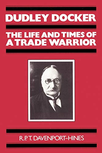 9780521894005: Dudley Docker: The Life and Times of a Trade Warrior