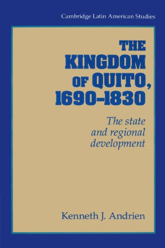 9780521894487: The Kingdom of Quito, 1690-1830: The State and Regional Development (Cambridge Latin American Studies)