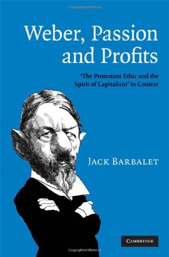 Weber, Passion and Profits: 'The Protestant Ethic: Barbalet, Jack
