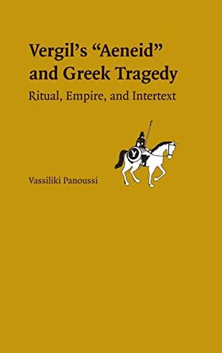 Vergil s Aeneid and Greek Tragedy: Ritual, Empire, and Intertext (Hardback): Vassiliki Panoussi