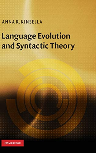 Language Evolution and Syntactic Theory (Approaches to the Evolution of Language): Anna R. Kinsella