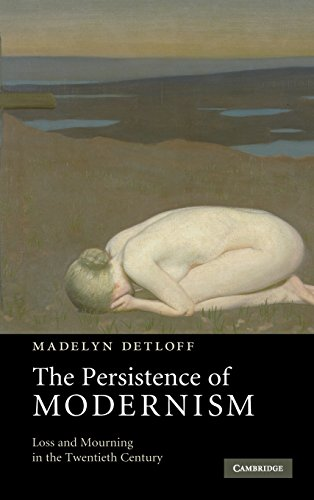 The Persistence of Modernism: Loss and Mourning in the Twentieth Century: Detloff, Madelyn