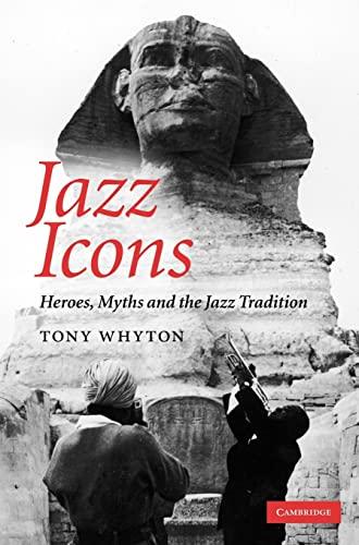 Jazz Icons: Heroes, Myths and the Jazz: Whyton, Tony