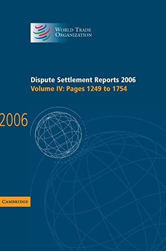 Dispute Settlement Reports 2006: Volume 4, Pages 1249-1754 (World Trade Organization Dispute ...