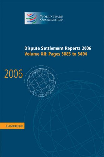 Dispute Settlement Reports 2006: Volume 12, Pages 5085 5494 (Hardcover): World Trade Organization