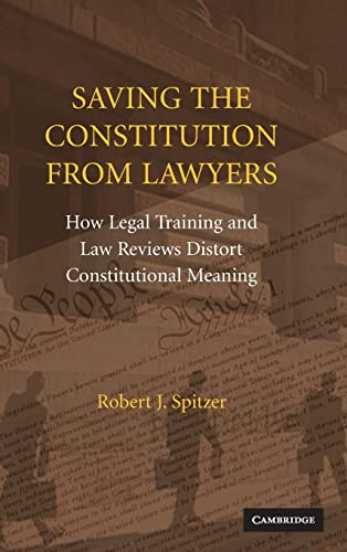 9780521896962: Saving the Constitution from Lawyers: How Legal Training and Law Reviews Distort Constitutional Meaning
