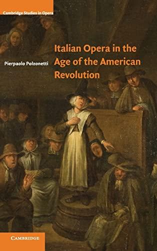 9780521897082: Italian Opera in the Age of the American Revolution