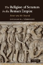 The Religion of Senators in the Roman Empire Power and the Beyond: Zsuzsanna Varhelyi