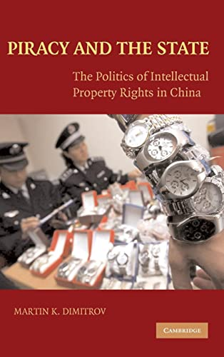 9780521897310: Piracy and the State: The Politics of Intellectual Property Rights in China