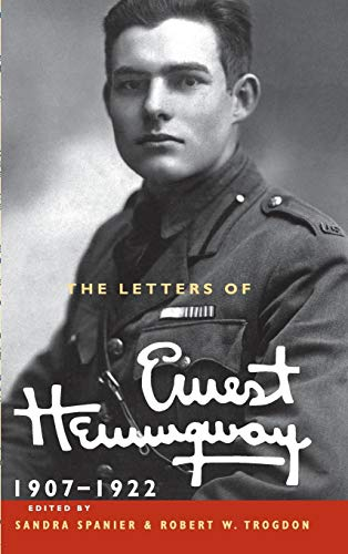 The Letters of Ernest Hemingway: Volume 1, 1907-1922 (The Cambridge Edition of the Letters of ...