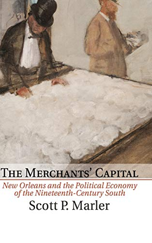 Merchants' Capital: New Orleans and the Political Economy of the Nineteenth-Century South.: ...