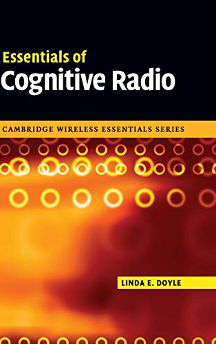 Essentials of Cognitive Radio (Cambridge Wireless Essentials Series): Linda E. Doyle