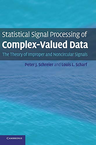 Statistical Signal Processing of Complex-Valued Data: PETER J. SCHREIER