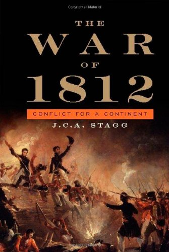 The War of 1812: Conflict for a Continent (Hardback): J. C. A. Stagg