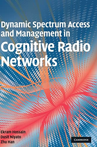 Dynamic Spectrum Access and Management in Cognitive Radio Networks: Ekram Hossain, Dusit Niyato & ...