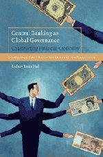 9780521898614: Central Banking as Global Governance: Constructing Financial Credibility (Cambridge Studies in International Relations)