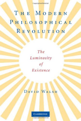 The modern philosophical revolution : the luminosity of existence.: Walsh, David.