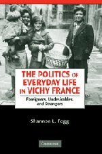 9780521899444: The Politics of Everyday Life in Vichy France: Foreigners, Undesirables, and Strangers