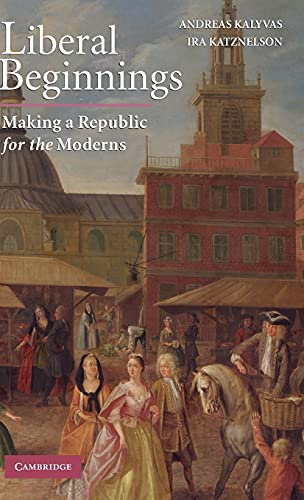 9780521899468: Liberal Beginnings: Making a Republic for the Moderns