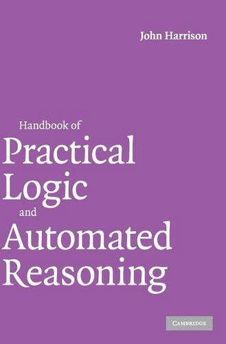 Handbook of Practical Logic and Automated Reasoning: Harrison, John