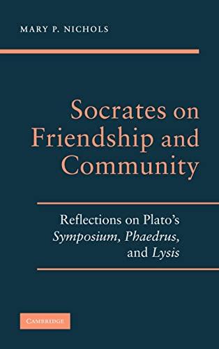 9780521899734: Socrates on Friendship and Community: Reflections on Plato's Symposium, Phaedrus,andLysis