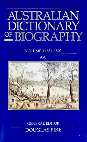 Australian Dictionary of Biography: 1851-90, A-C v. 3 (Hardback): Douglas Pike