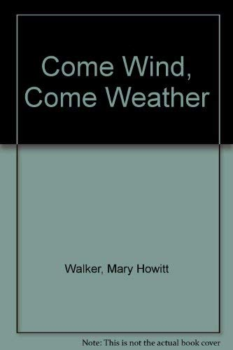 Come Wind, Come Weather: A Biography of Alfred Howitt: Walker, Mary Howitt