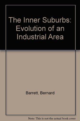 The Inner Suburbs: The Evolution Of An Industrial Area: Barrett, Bernard (Robin Boyd intro)