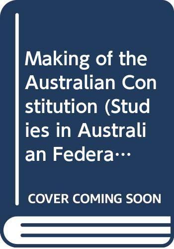 9780522840162: Making of the Australian Constitution (Studies in Australian Federation)