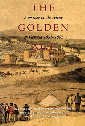 9780522841435: The Golden Age: A History of the Colony of Victoria 1851-1861